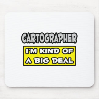 Cartographer .. I'm Kind of a Big Deal Mouse Pad