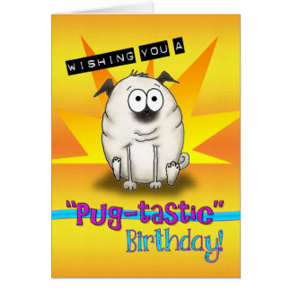 Cartoon Pug Pugtastic Birthday Card