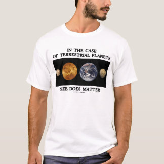 Case Of Terrestrial Planets Size Does Matter T-Shirt