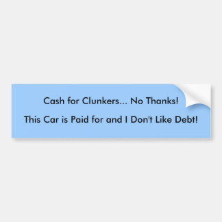 Cash for Clunkers... No Thanks! Bumper Sticker