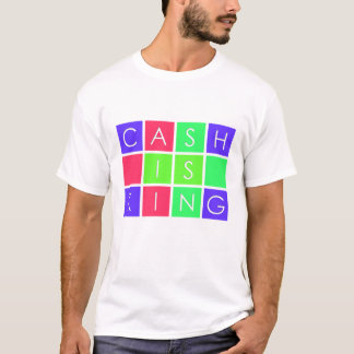 Cash Is King T-Shirt