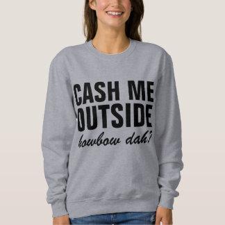 Cash Me Outside Sweatshirt