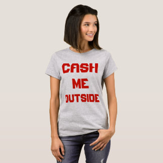 CASH ME OUTSIDE Women's Basic T-Shirt