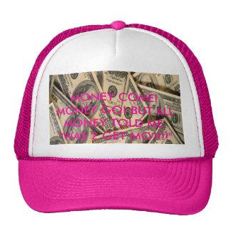 cash, MONEY COME! MONEY GO! BUT ALL MONEY TOLD ... Trucker Hat