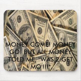cash, MONEY COME! MONEY GO! BUT ALL MONEY TOLD ... Mouse Pad
