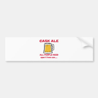 Cask Ale all people need apart from ..... Bumper Stickers