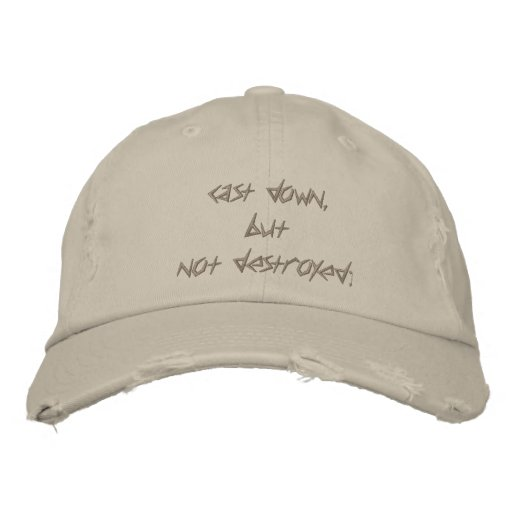 cast down, but not destroyed; embroidered baseball cap