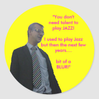 "Casterton cutout, ""You don'tneed talent toplay ... Round Sticker"