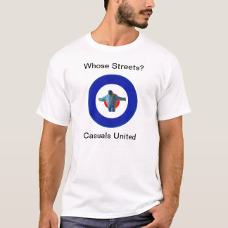 Casuals Unite Whose Streets? T shirt