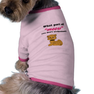 Cat Demands - What Part of Meow Dog Clothing