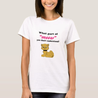 Cat Demands - What Part of Meow? T-Shirt