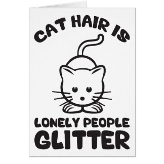 Cat Hair Is Lonely People Glitter Cards