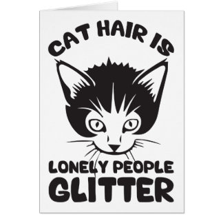 Cat Hair Is Lonely People Glitter Greeting Card