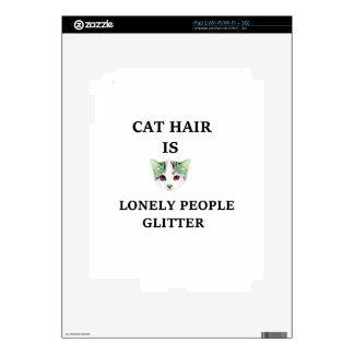 Cat Hair Is Lonely People Glitter Skins For iPad 2