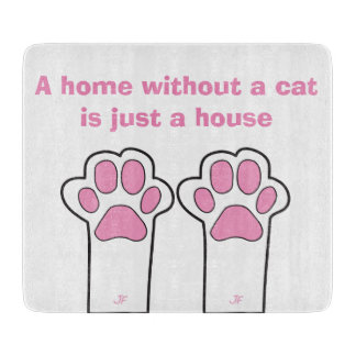Cat paws- A home whitout a cat is just a house Cutting Board