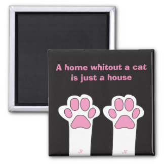 Cat paws- A home whitout a cat is just a house Magnet
