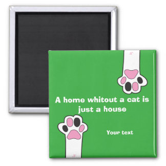 Cat paws- A home whitout a cat is just a house Square Magnet