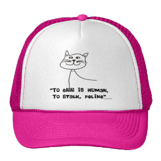 """Cat Quotes Gifts """"To Err is Human, Stalk Feline"""" Trucker Hat"""