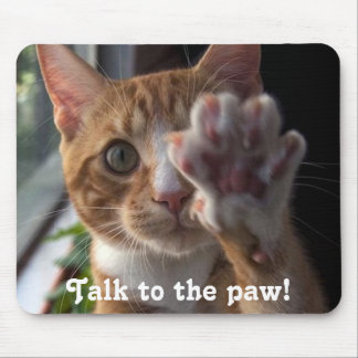 cat saying Talk to the paw! Mouse Mat
