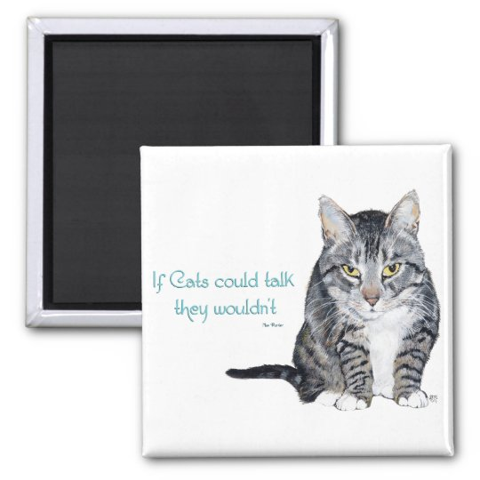 Cat Wisdom - if Cats could talk they wouldn't Square Magnet