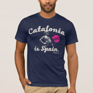 CATALONIA IS NOT SPAIN. T-Shirt