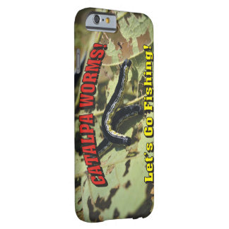 Catalpa Worms! Let's Go Fishing! Barely There iPhone 6 Case
