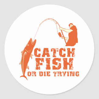 Catch Fish Or Die Trying Round Sticker