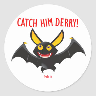 Catch Him Derry!!! feck it Classic Round Sticker