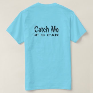 Catch Me If U Can Runner T-Shirt