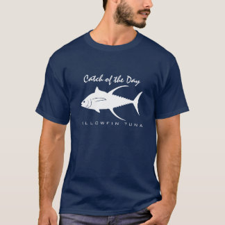 Catch of the Day - Yellowfin Tuna T-Shirt