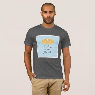 Catch ya on the Flip Side T-Shirt