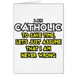 Catholic...Assume I Am Never Wrong