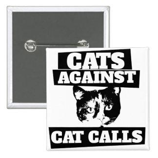 Cats against cat calls 15 cm square badge