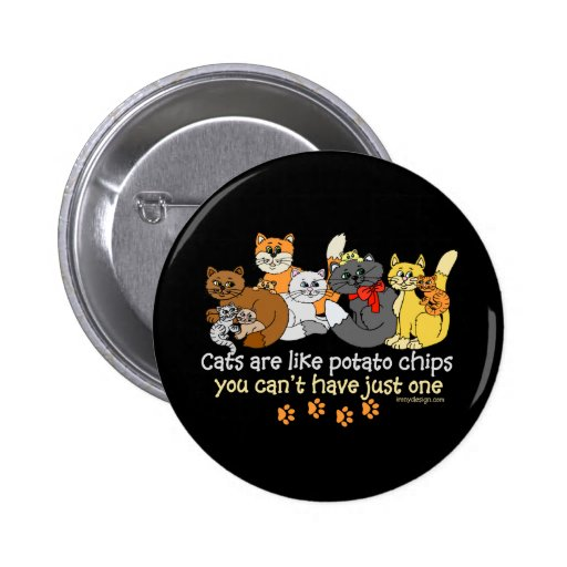 Cats are like potato chips pinback buttons