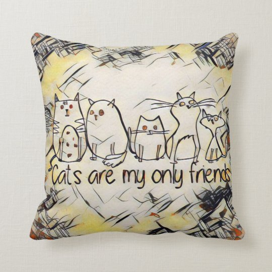 Cats Are My Only Friends Cushion