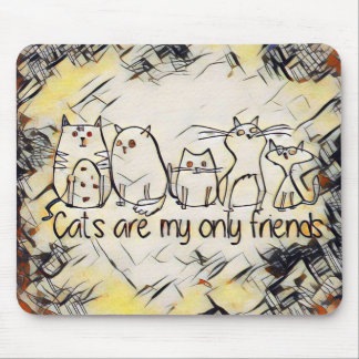 Cats Are My Only Friends Mouse Mat