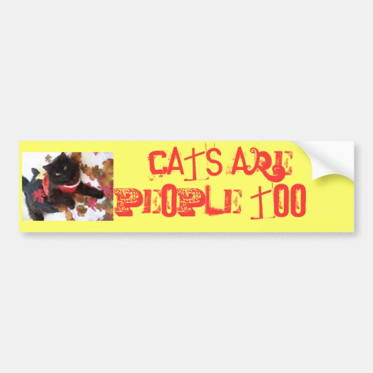 Cats are People too!! Bumper Sticker