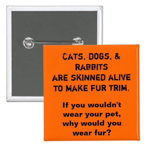 Cats, dogs, & rabbits are skinned alive to make... buttons
