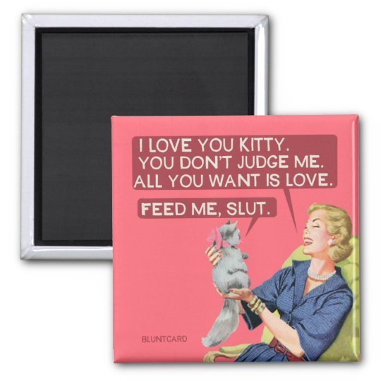 Cat's don't judge you, all they want is love. square magnet