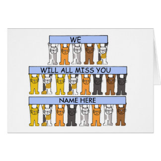 Cats hold banners that say 'we will all miss you'. greeting card