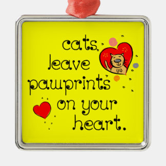 Cats leave pawprints on your heart. square metal christmas ornament