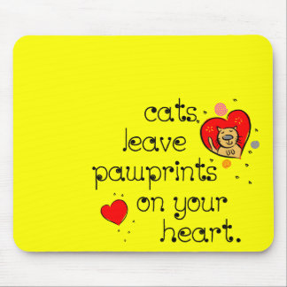 Cats leave pawprints on your heart. mousepad