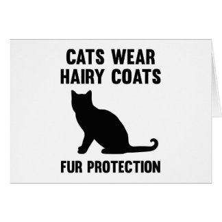 Cats Wear Hairy Coats Fur Protection Card