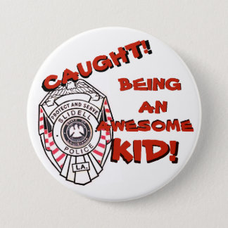 Caught! Being an awesome kid button Slidell Police