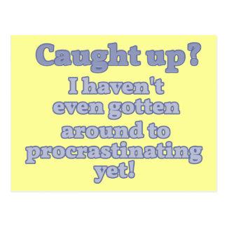 Caught Up? I haven't even procrastinated yet... Postcard