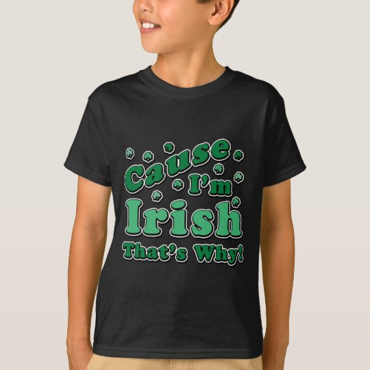 Cause I'm Irish T-Shirt