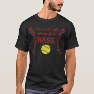 Cause it's all about the BASE  Softball Shirt