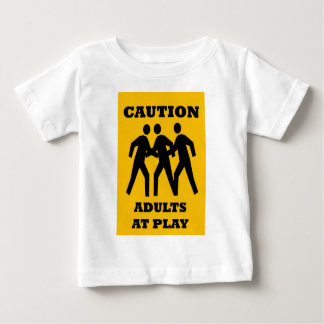 Caution Adults At Play Baby T-Shirt