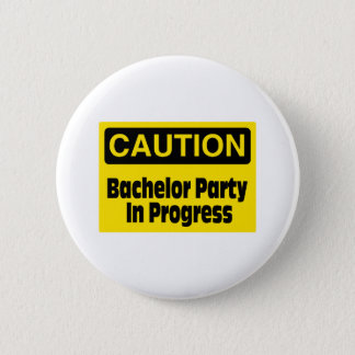 Caution Bachelor Party In Progress 6 Cm Round Badge