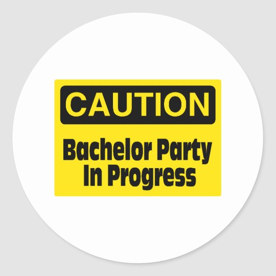 Caution Bachelor Party In Progress Classic Round Sticker